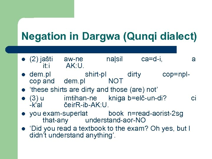 Negation in Dargwa (Qunqi dialect) l l l (2) jašti aw-ne na|sil ca=d-i, a