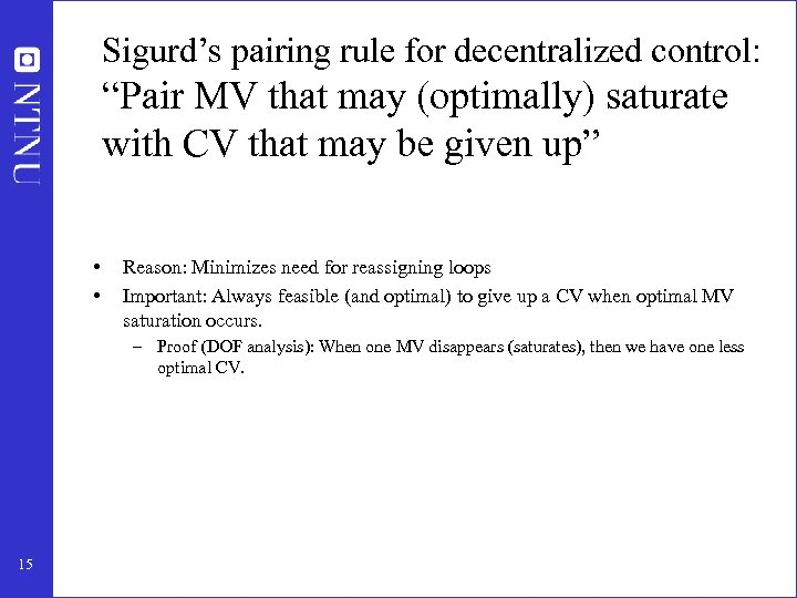 """Sigurd's pairing rule for decentralized control: """"Pair MV that may (optimally) saturate with CV"""