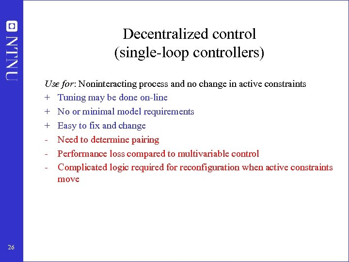 Decentralized control (single-loop controllers) Use for: Noninteracting process and no change in active constraints