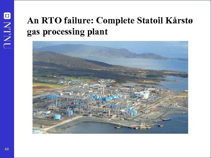 An RTO failure: Complete Statoil Kårstø gas processing plant 49