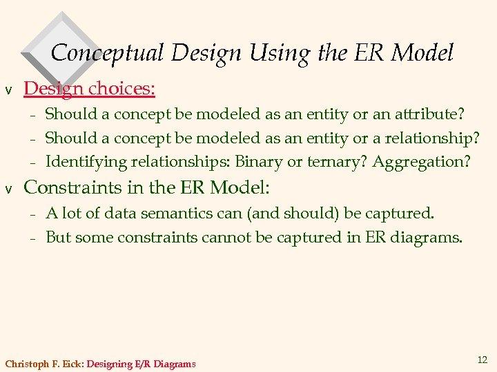 Conceptual Design Using the ER Model v Design choices: – – – v Should