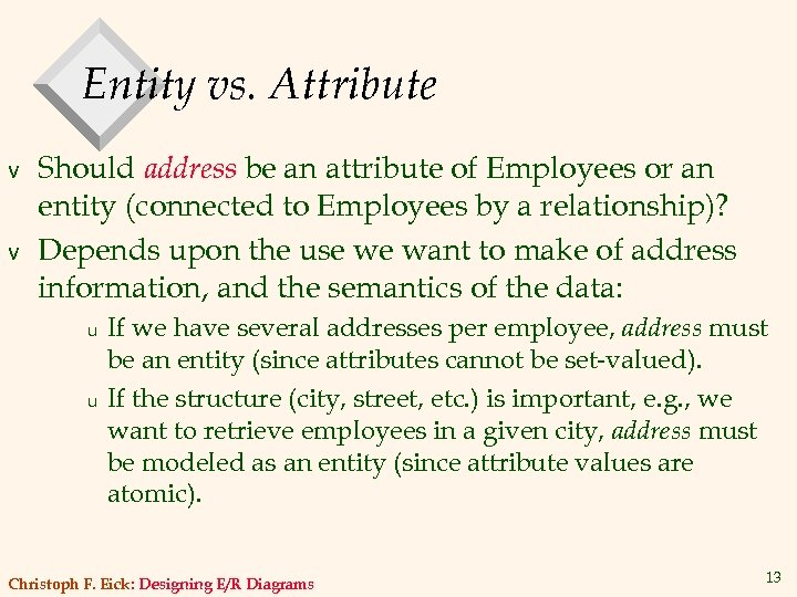 Entity vs. Attribute v v Should address be an attribute of Employees or an