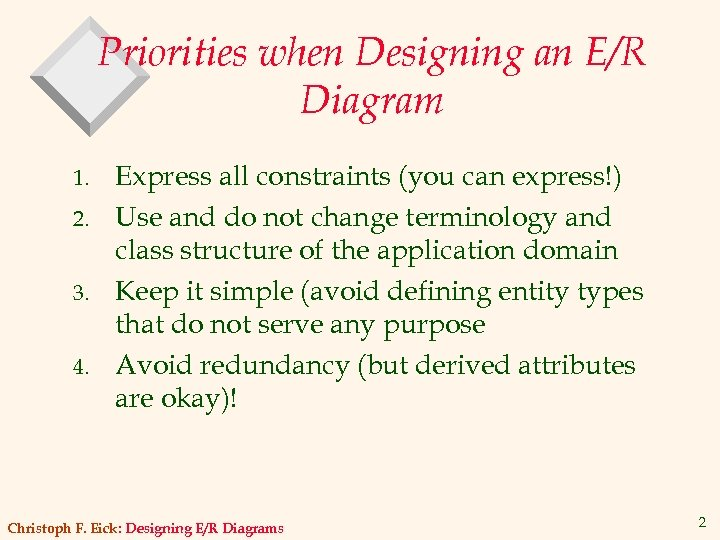 Priorities when Designing an E/R Diagram 1. 2. 3. 4. Express all constraints (you