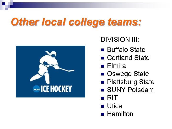 Other local college teams: DIVISION III: n n n n n Buffalo State Cortland