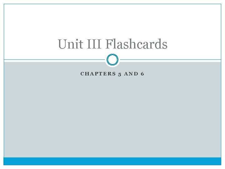 Unit III Flashcards CHAPTERS 5 AND 6
