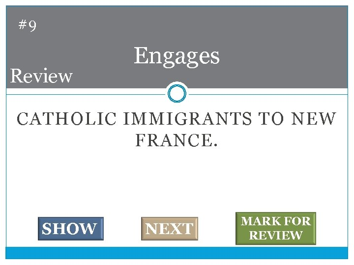 #9 Review Engages CATHOLIC IMMIGRANTS TO NEW FRANCE. SHOW NEXT MARK FOR REVIEW