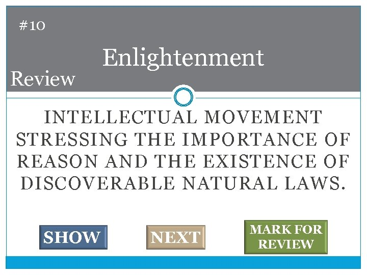 #10 Review Enlightenment INTELLECTUAL MOVEMENT STRESSING THE IMPORTANCE OF REASON AND THE EXISTENCE OF