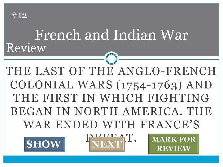 #12 French and Indian War Review THE LAST OF THE ANGLO-FRENCH COLONIAL WARS (1754