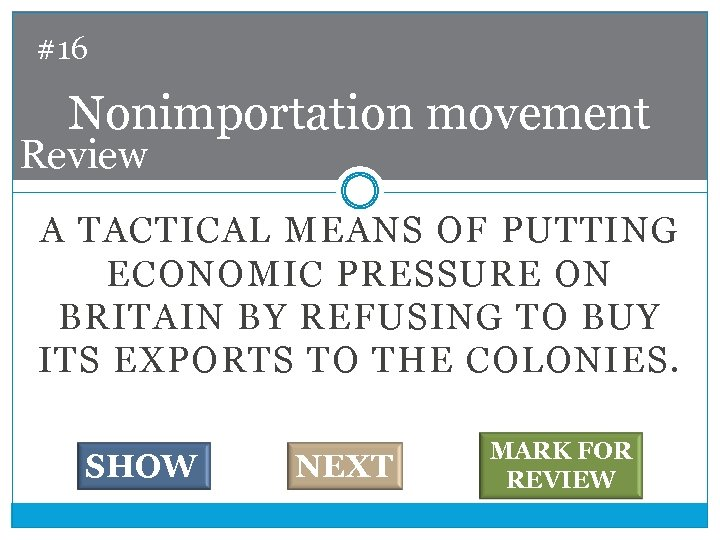 #16 Nonimportation movement Review A TACTICAL MEANS OF PUTTING ECONOMIC PRESSURE ON BRITAIN BY