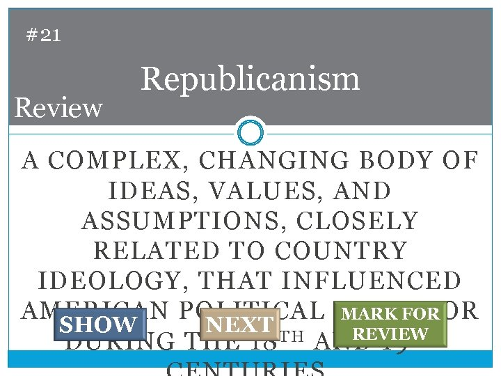 #21 Review Republicanism A COMPLEX, CHANGING BODY OF IDEAS, VALUES, AND ASSUMPTIONS, CLOSELY RELATED