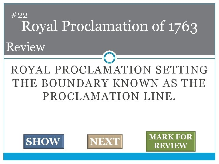#22 Royal Proclamation of 1763 Review ROYAL PROCLAMATION SETTING THE BOUNDARY KNOWN AS THE