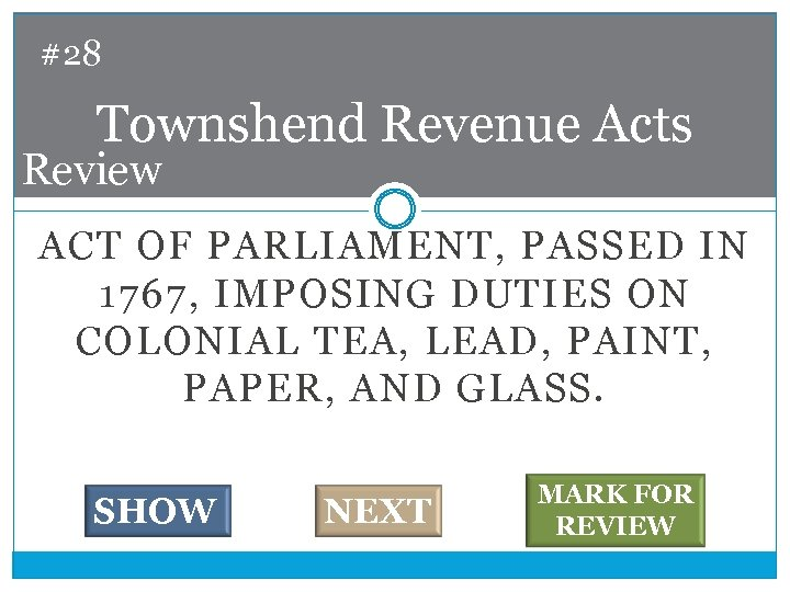 #28 Townshend Revenue Acts Review ACT OF PARLIAMENT, PASSED IN 1767, IMPOSING DUTIES ON