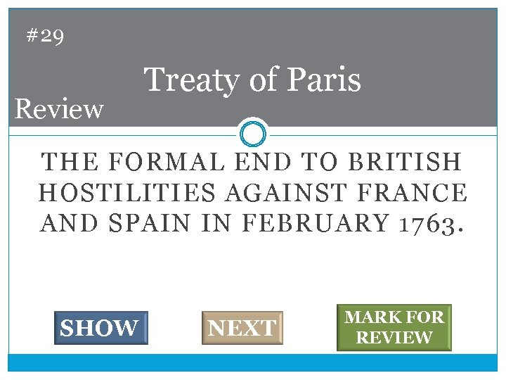 #29 Review Treaty of Paris THE FORMAL END TO BRITISH HOSTILITIES AGAINST FRANCE AND