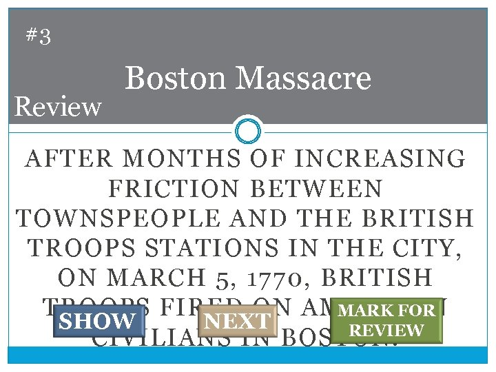 #3 Review Boston Massacre AFTER MONTHS OF INCREASING FRICTION BETWEEN TOWNSPEOPLE AND THE BRITISH