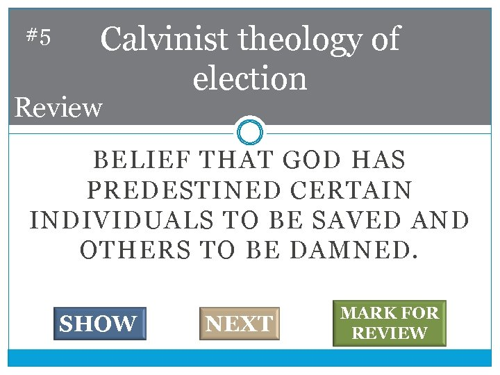 #5 Calvinist theology of election Review BELIEF THAT GOD HAS PREDESTINED CERTAIN INDIVIDUALS TO