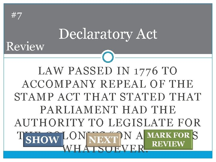 #7 Review Declaratory Act LAW PASSED IN 1776 TO ACCOMPANY REPEAL OF THE STAMP