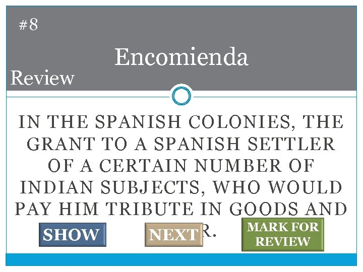 #8 Review Encomienda IN THE SPANISH COLONIES, THE GRANT TO A SPANISH SETTLER OF