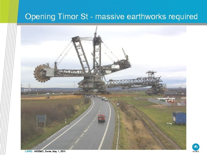 Opening Timor St - massive earthworks required • Model/data collaboration CSIRO. WGOMD, Exeter, May