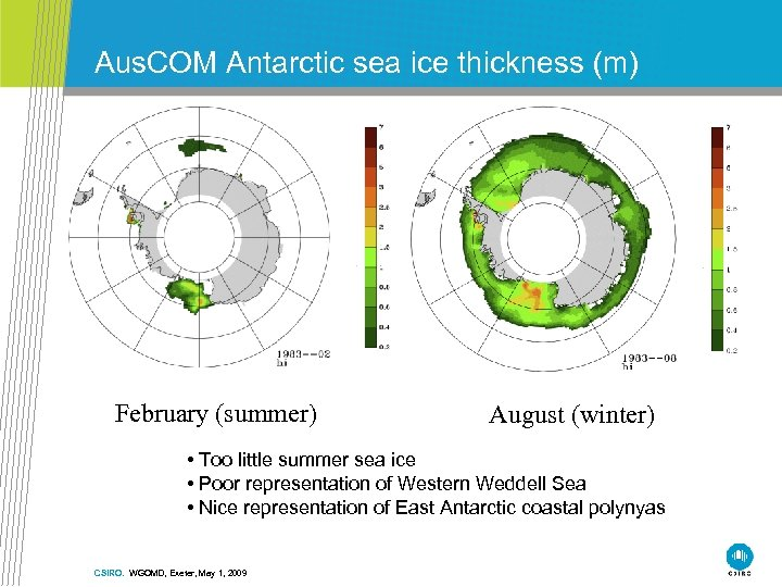 Aus. COM Antarctic sea ice thickness (m) February (summer) August (winter) • Too little
