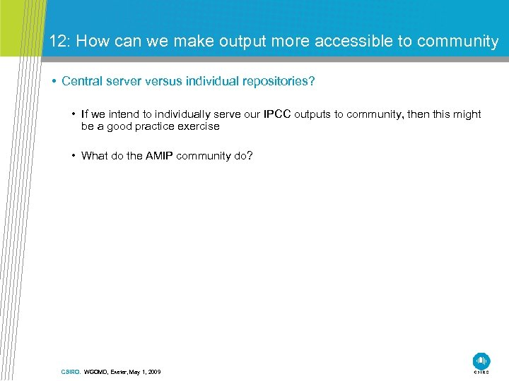 12: How can we make output more accessible to community • Central server versus