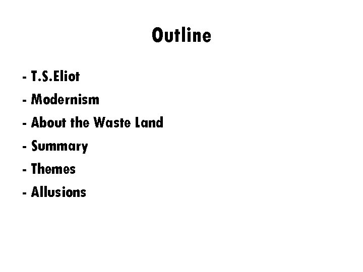 Outline - T. S. Eliot - Modernism - About the Waste Land - Summary