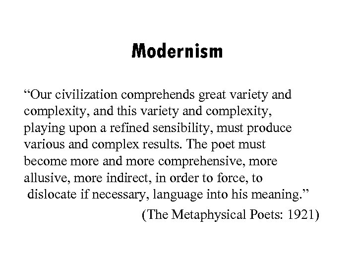 "Modernism ""Our civilization comprehends great variety and complexity, and this variety and complexity, playing"