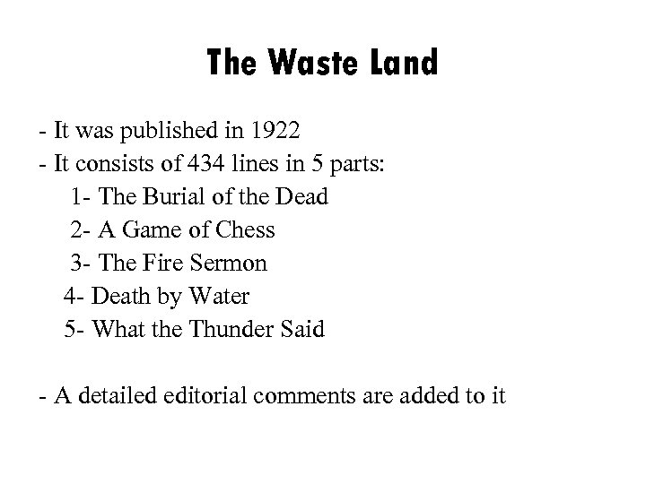 The Waste Land - It was published in 1922 - It consists of 434