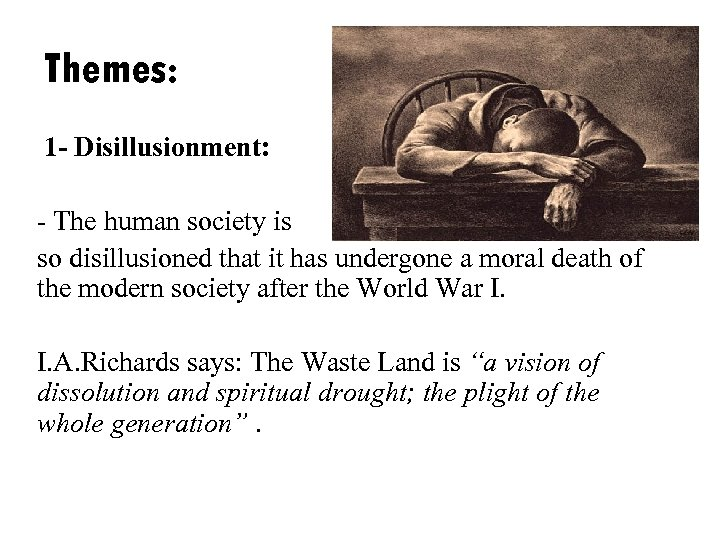 Themes: 1 - Disillusionment: - The human society is so disillusioned that it has