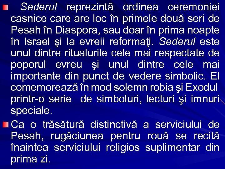 Sederul reprezintă ordinea ceremoniei casnice care loc în primele două seri de Pesah în