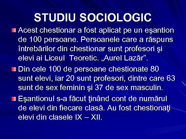 STUDIU SOCIOLOGIC Acest chestionar a fost aplicat pe un eşantion de 100 persoane. Persoanele