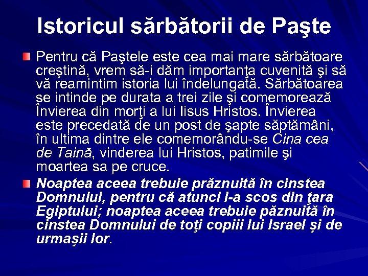 Istoricul sărbătorii de Paşte Pentru că Paştele este cea mai mare sărbătoare creştină, vrem