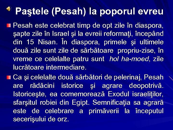 Paştele (Pesah) la poporul evreu Pesah este celebrat timp de opt zile în diaspora,