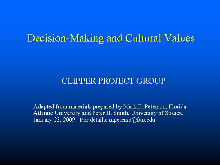 Decision-Making and Cultural Values CLIPPER PROJECT GROUP Adapted from materials prepared by Mark F.