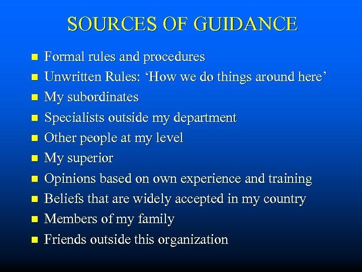 SOURCES OF GUIDANCE n n n n n Formal rules and procedures Unwritten Rules: