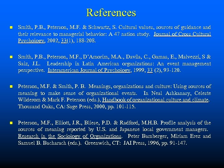 References n Smith, P. B. , Peterson, M. F. & Schwartz, S. Cultural values,
