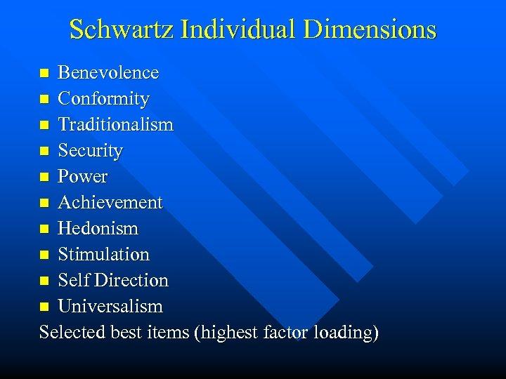 Schwartz Individual Dimensions Benevolence n Conformity n Traditionalism n Security n Power n Achievement