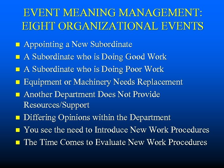 EVENT MEANING MANAGEMENT: EIGHT ORGANIZATIONAL EVENTS n n n n Appointing a New Subordinate