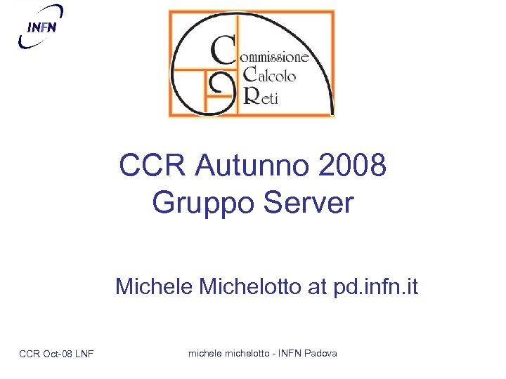 CCR Autunno 2008 Gruppo Server Michele Michelotto at pd. infn. it CCR Oct-08 LNF
