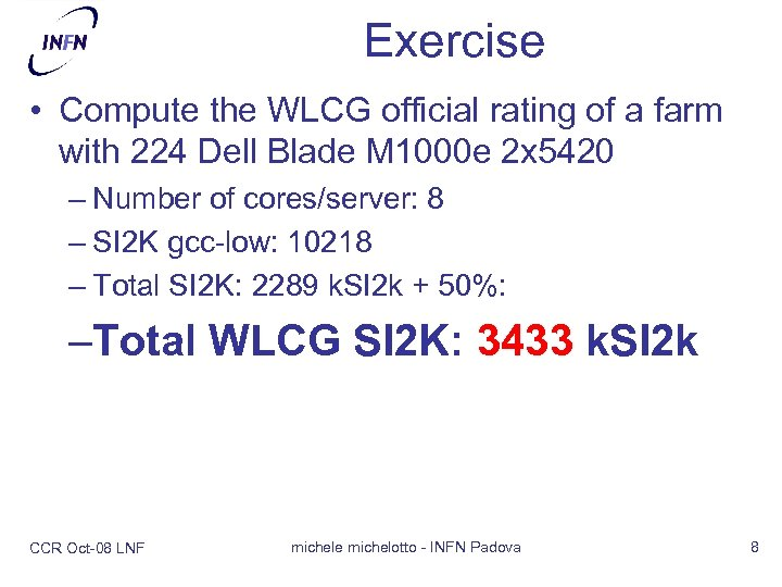 Exercise • Compute the WLCG official rating of a farm with 224 Dell Blade