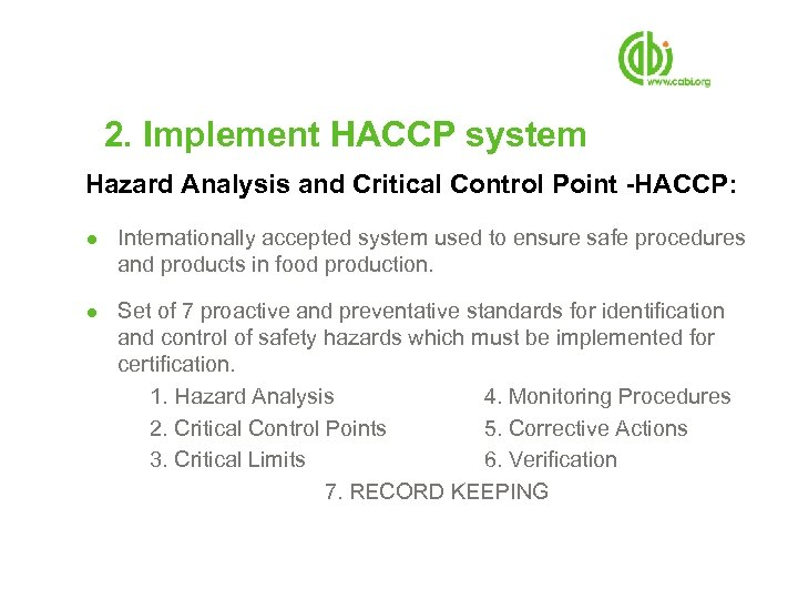 2. Implement HACCP system Hazard Analysis and Critical Control Point -HACCP: ● Internationally accepted