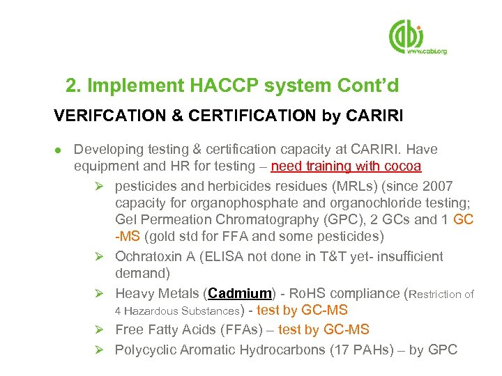 2. Implement HACCP system Cont'd VERIFCATION & CERTIFICATION by CARIRI ● Developing testing &