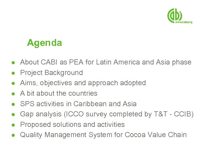 Agenda ● About CABI as PEA for Latin America and Asia phase ● Project