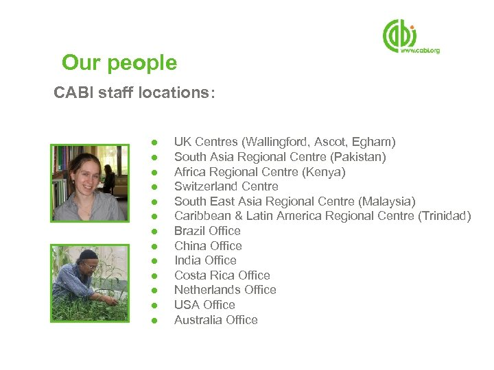 Our people CABI staff locations: ● ● ● ● UK Centres (Wallingford, Ascot, Egham)