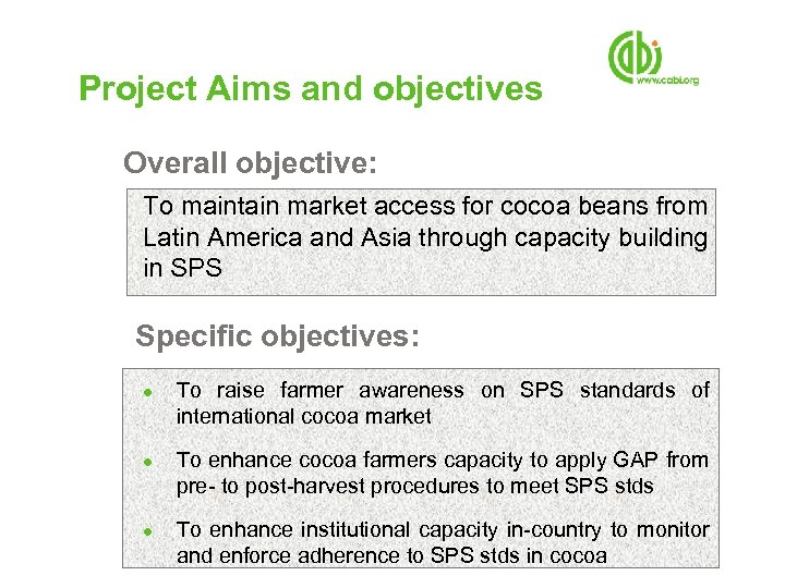 Project Aims and objectives Overall objective: To maintain market access for cocoa beans from