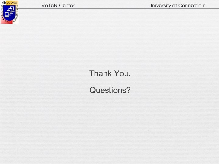 Vo. Te. R Center University of Connecticut Thank You. Questions?