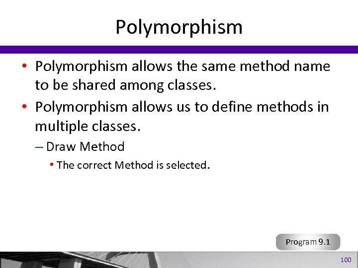 Polymorphism • Polymorphism allows the same method name to be shared among classes. •
