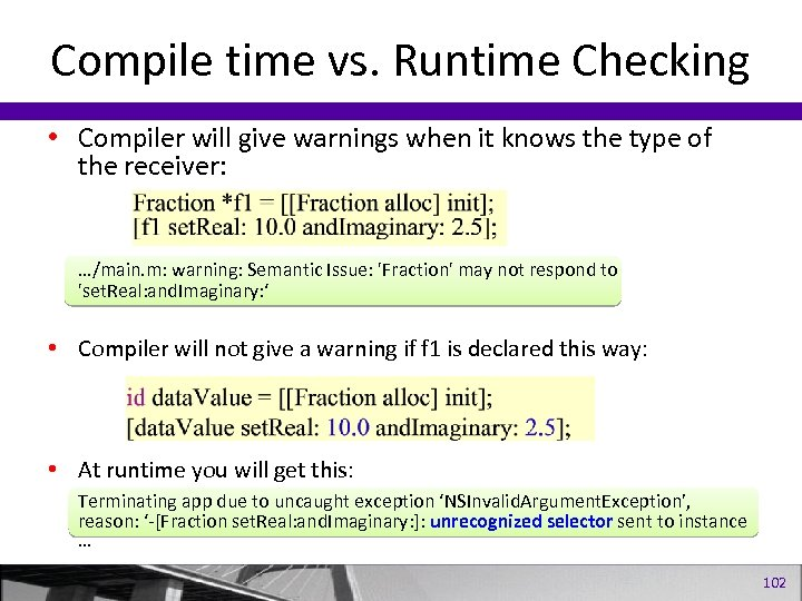 Compile time vs. Runtime Checking • Compiler will give warnings when it knows the