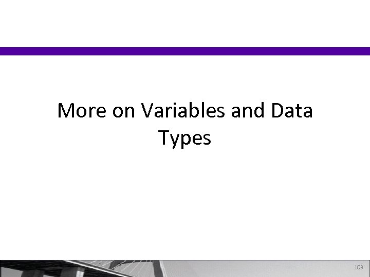 More on Variables and Data Types 103