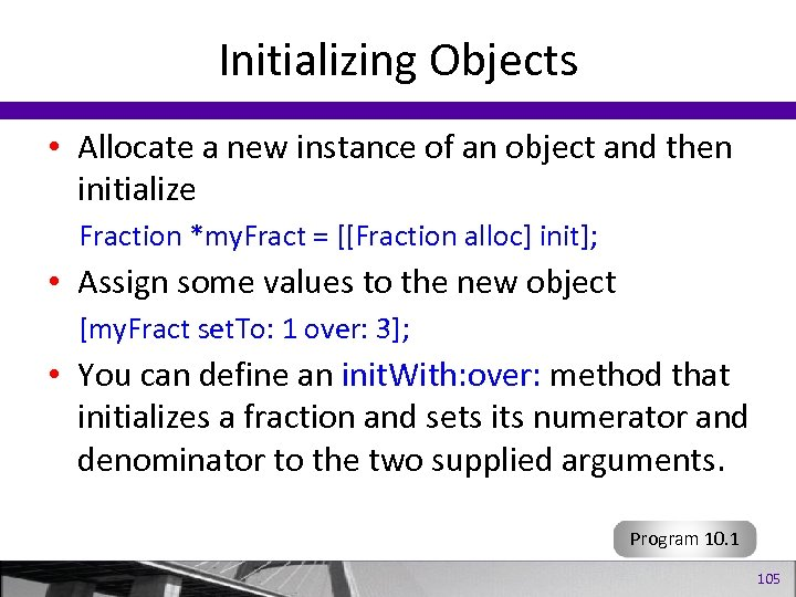 Initializing Objects • Allocate a new instance of an object and then initialize Fraction