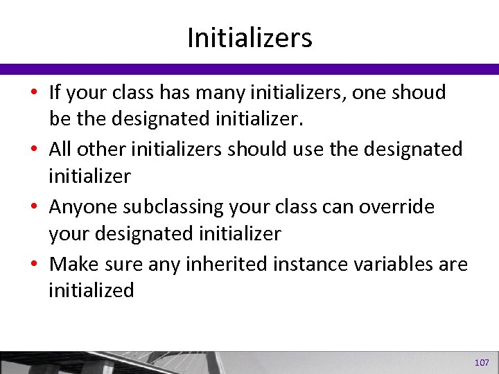Initializers • If your class has many initializers, one shoud be the designated initializer.